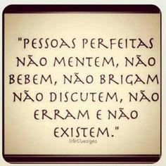 """""""As pessoas perfeitas não mentem, não bebem, não brigam, não discutem, não erram e não existem."""" #frases #MensagensComAmor"""