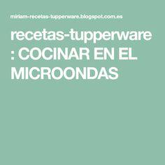 recetas-tupperware: COCINAR EN EL MICROONDAS