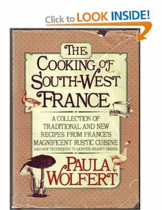 The Cooking of Southwest France: A Collection of Traditional and New Recipes from France's Magnificent Rustic Cuisine, and New Techniques to...