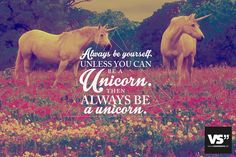 Always be yourself. Unless you can be a unicorn. Then always be a unicorn. Always Be, We Heart It, How To Get, Humor, Canning, My Love, Quotes, Movie Posters, Travel