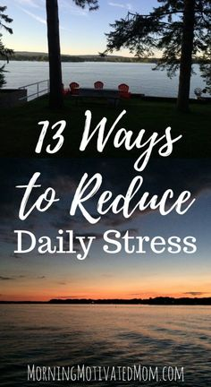 13 Ways to Reduce Daily Stress: Begin your day with quiet/alone time, Exercise…