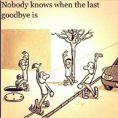 The Last Goodbye Cartoon - Share Its Funny Amazing Quotes, Best Quotes, Life Quotes, Truth Quotes, Antalya, The Last Goodbye, Pictures With Deep Meaning, Appreciate What You Have, Humor Grafico
