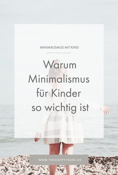 Warum Minimalismus für Kinder so wichtig ist — thehappyyears Good To Know, Letter Board, Lettering, App, Organize Car, Language Development, Stressed Out, Brush Teeth, Kids Discipline