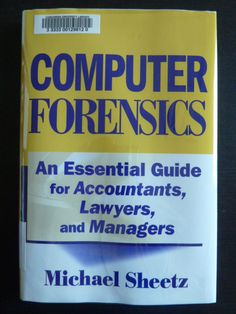Computer forensics : an essential guide for accountants, lawyers, and managers by Michael Sheetz.