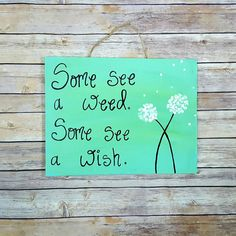 Dandelion Sign / Some See A Weed Some See A Wish / Custom Wooden Sign With Quote / Inspirational Sign / Dandelion Decor / Wall by ThePeculiarPelican #etsyseller #etsyshop #woodensigns #customsigns #shopsmall #shopping #gifts #giftideas #porchsigns #weddingsigns #southernsigns #quotes #handmade #handpainted #signs http://ift.tt/1WECnMn