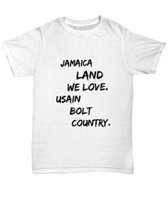 """If you love Usain Bolt, you will love this t-shirt, """"Jamaica land we love. Usain Bolt country."""" Buy one for yourself and give another as a gift to someone special. Reasonably priced starting at $22.50"""