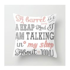A barrel and a heap and I am talking in my sleep about you.    ♥    Such a great saying put onto this absolutely adorable decorative sham. Truly, a perfect throw pillow for any room in your home... nursery, growing toddlers room, living room, den... and on and on. :)    Each throw pillow is made to order so please allow 1-3 weeks for delivery. If you have any questions, please contact me prior to placing order. Sorry, but I do not accept returns. Please machine wash in cold water, gentle…