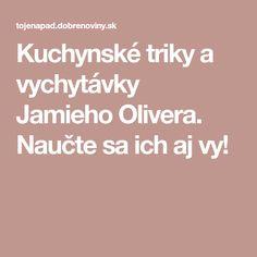 Kuchynské triky a vychytávky Jamieho Olivera. Nordic Interior, Health, Board, Medicine, Anatomy, Health Care, Planks, Salud