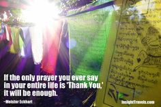 If the only prayer you ever say is 'Thank You,' it will be enough.  (Tibetan Buddhist prayer flags)