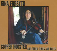 Copper Rooster and other Tunes and Tales by GINA FORSYTH (Waterbug) [Spotify URL: ] [Release Date: ] [] Description: fiddler, singer-songwriter. Originals and trads.