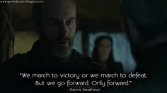 Stannis Baratheon: We march to victory or we march to defeat. But we go forward. Only forward. http://gameofquotes.blogspot.com/2015/05/we-march-to-victory-or-we-march-to.html #GameofThrones