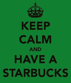 Oh I'll keep calm alrite, just give me a Starbucks n I'll be good!