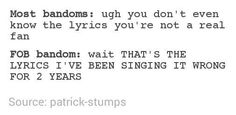 It's like you can't be in the fob bandom without messing up a few songs