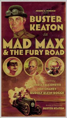 Mash-up wizard Peter Stults has done it again! Bask in the rad-ness of this silent film-era poster for Mad Max: Fury Road. We love Buster Keaton as Max (doing all of his own stunts, obviously), Pas… Best Movie Posters, Classic Movie Posters, Cinema Posters, Movie Poster Art, Cool Posters, Classic Movies, Horror Posters, Mad Max, Sci Fi Movies