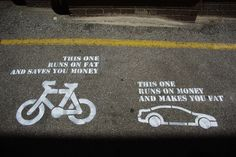 Bikes run on fat and save you money, cars run on money and make you fat.  Love it.