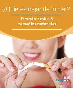 ¿Quieres dejar de fumar? Descubre estos 6 remedios naturales  ¿Quieres dejar de fumar? Empieza hoy mismo, solo necesitas algo de voluntad, la supervisión de tu médico y estos 6 remedios naturales.