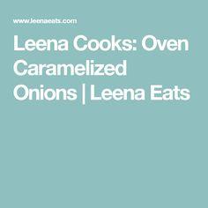 Leena Cooks: Oven Caramelized Onions   Leena Eats