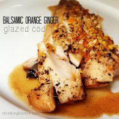 Need more fish in your diet? This Balsamic Orange Ginger Glazed Cod is mouthwatering and easy to prepare. Make it tonight! from shrinkingkitchen.com #healthy #fish #cod #recipe #quick #easy