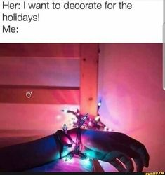 Her: I want to decorate for the holidays! Me: - iFunny :) Freaky Mood Memes, Freaky Quotes, Freaky Goals, Freaky Relationship Goals, Relationship Memes, Relationships, Freaky Pictures, Flirty Memes, Daddy Quotes