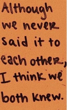 """""""Although we never said each other, I think we both knew"""" - Mood Quotes, Poetry Quotes, True Quotes, Qoutes, Quotes Quotes, Quotations, Deep Meaningful Quotes, Inspirational Quotes, Pretty Words"""