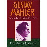 Gustav Mahler, Vol. 2: Vienna: The Years of Challenge, 1897-1904