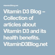 Vitamin D3 Blog – Collection of articles about Vitamin D3 and its health benefits. VitaminD3Blog.net