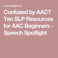 Confused by AAC |Ten SLP Resources for AAC Beginners | Pinned by AR Voice Therapy, Speech Therapy, Autism Resources, School Resources, Speech Language Pathology, Speech And Language, Therapy Ideas, Special Education, Teacher Stuff
