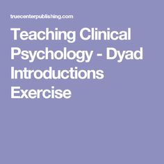 Teaching Clinical Psychology - Dyad Introductions Exercise