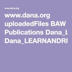 How do we learn and remember? www.dana.org