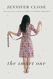 THE SMART ONE by Jennifer Close (April 2013)...With radiant style and a generous spirit, The Smart One is a story about the ways in which we never really grow up, and the place where we return when things go drastically awry: home.