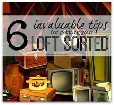 Invaluable tips to help you get your loft or attic sorted - follow these tips and create a space that works for you so you know whats up there and can get it easily