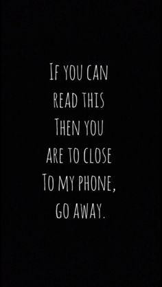 Se você pode ler este então você está muito perto de meu telefone, vá embora