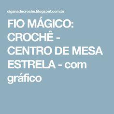 FIO MÁGICO: CROCHÊ - CENTRO DE MESA ESTRELA - com gráfico
