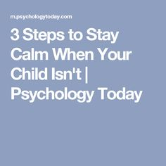 3 Steps to Stay Calm When Your Child Isn't | Psychology Today