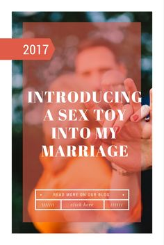 Introducing a sex toy into my marriage. relationships, couples, relationship advice, sex tips, blog, sex positive