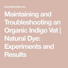 Maintaining and Troubleshooting an Organic Indigo Vat | Natural Dye: Experiments and Results