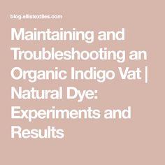 Maintaining and Troubleshooting an Organic Indigo Vat Alchemy, Dyes, Indigo, Organic, Natural, How To Make, Plants, Indigo Dye, Nature
