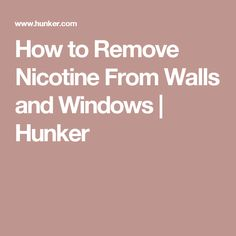How to Remove Nicotine From Walls and Windows | Hunker