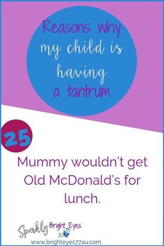 78 reasons why my child is having a tantrum 25Yes she had a tantrum over no Macca's.  #tantrums #toddlers #quotes #funnies #sparklybrighteyes