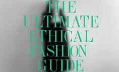 The Ultimate Ethical Fashion Guide