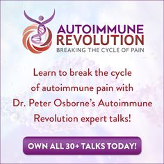 The average lifespan of someone with an autoimmune disease is 10 years shorter than a healthy person.  It doesn't have to be this way! Learn to break the cycle of autoimmune pain at Dr. Peter Osborne's Autoimmune Revolution! Attend this event FREE and online January 30, 2017 through February 6, 2017.  Autoimmune diseases and the physical, chemical and emotional pain they create impacts millions around the world. The primary way doctors treat these diseases today is to prescribe immune su...
