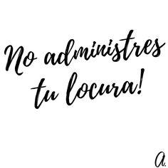 """""""No administres tu locura!""""  #Administrar #Locura #crazy"""