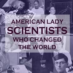 34 American Lady Scientists Who Changed The World
