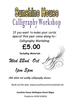 Calligraphy Workshop 22nd October £5.00 at Sunshine House.  Make that Christmas Card extra special this year. sorry 10am - 12