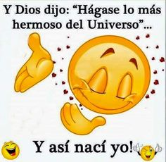 AMIGOS Y AMIGAS:        AND GOD SAID :  BE THE MOST BEAUTIFUL OF THE UNIVERSE....  AND.........................  OFF COURSE..........  I ...