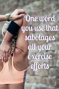"""Did you know there's a word you're using, and it's sabotaging your weight loss? It keeps you from exercising. Seriously. One single word has the power to keep you stuck. This word makes you ask yourself, """"Why can't I stick to a workout regime?"""""""