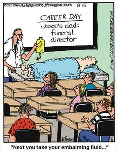 "#FuneralFunnies- Career Day at School When Daddy is a Mortician. ""Next you take your embalming fluid.."" #Funeralhumor"