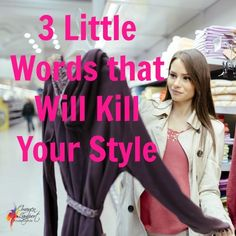 The Three Little Words That Will Kill Your Style How often have you been shopping for clothes and choose to spend your hard earned...
