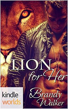 Southern Shifters: Lion for Her (Kindle Worlds Novella) by Brandy Walker http://smile.amazon.com/dp/B013PYJL7U/ref=cm_sw_r_pi_dp_WKWawb07X1WTA