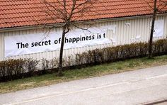 The secret or happiness is t.............